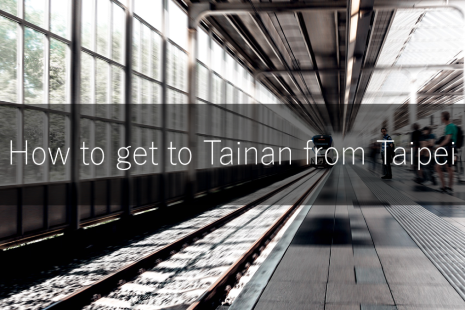 How to get to Tainan from Taipei