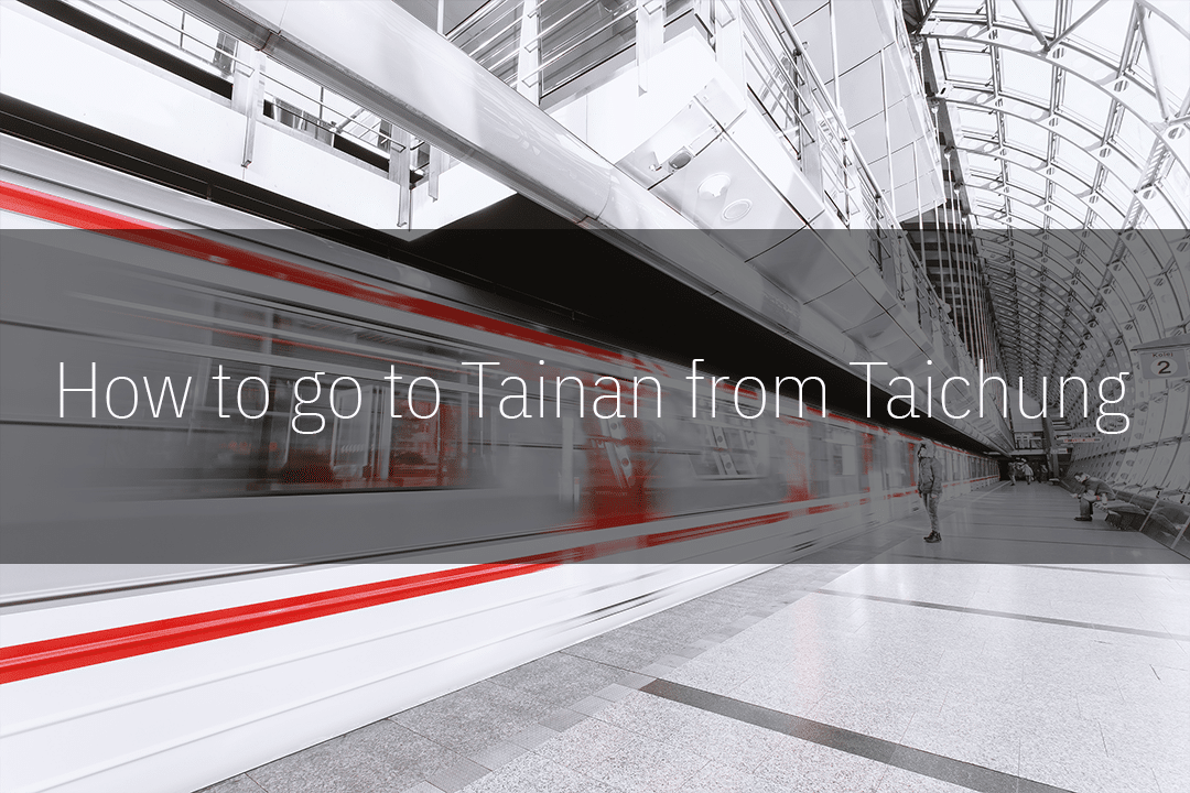 How to go to Tainan from Taichung