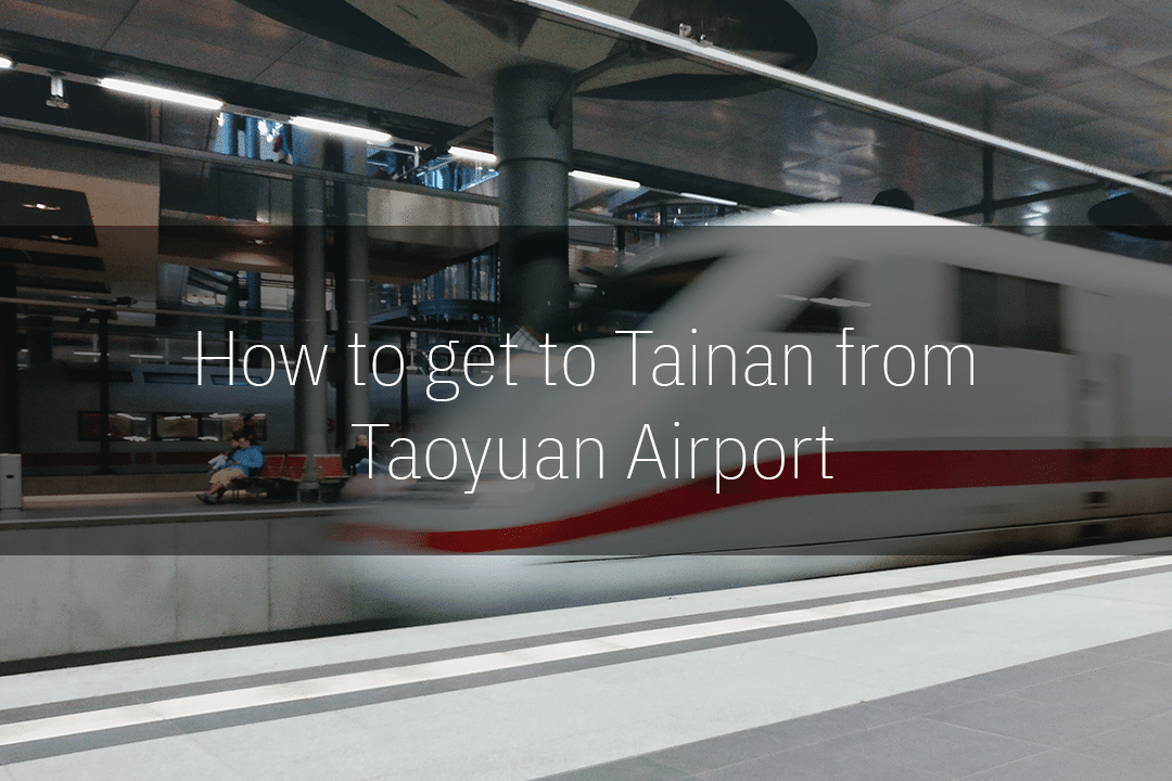 How to get to Tainan from Taoyuan Airport
